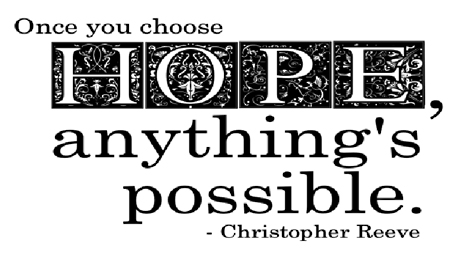Once you choose Hope, anything is possible. Christopher Reeve